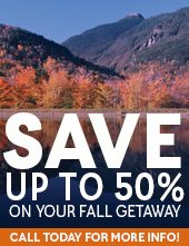 Save up to 50% on your fall getaway. Call today for more info.