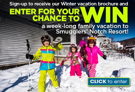 Sign up to receive a free Winter vacation brochure and you'll be entered for a chance to win a week-long family vacation at Smugglers' Notch!