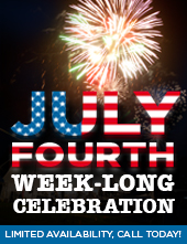 July Fourth Week-long Celebration! Limited availability, call today!