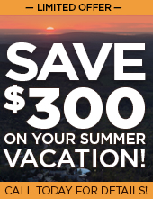 Save up to $300 on your summer vacation! Call today for details!