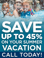 Save up to 45% on your summer vacation! Call today for details!