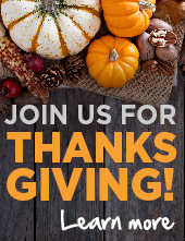 Join us for Thanksgiving! Learn more