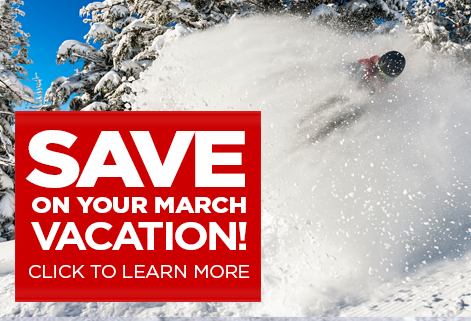 Save on your March vacation. Click to learn more