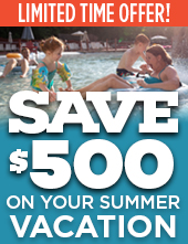 Save up to $500 on your Summer Vacation! Call today!