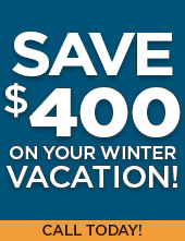 Save up to $400 on your Winter Vacation!
