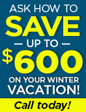 Save up to $600 on your Winter Vacation!
