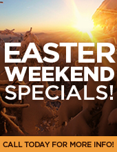 Easter weekend specials! Call today for more information!