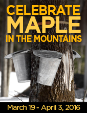 Celebrate maple in the mountains: March 19-April 3, 2016