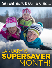 Get winter's best rates: January is Super Saver Month!